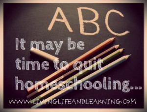 it may be time to quit homeschooling