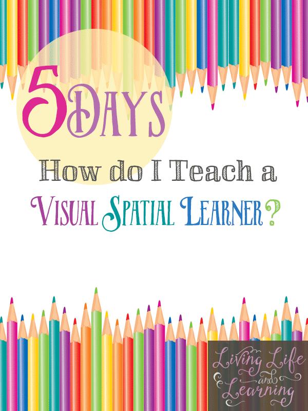 5 Days of How Do I Teach a Visual Spatial Learner
