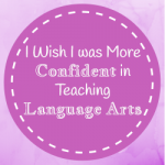 I wish I was more confident in teaching language arts