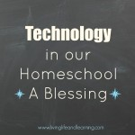 Technology in our homeschool - a blessing