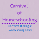 Carnival of Homeschooling: So You're thinking about homeschooling