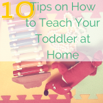 Awesome tips to ensure you are making the most of your time home with your toddler