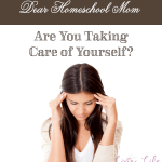 Homeschool Mom, don't forget to look after yourself