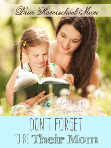You are not only your child's homeschool teacher but their mother first