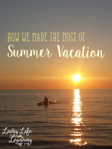 How We Made the Most of Our Summer Vacation