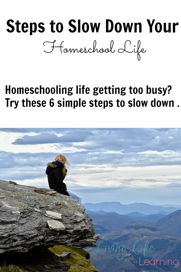 6 Steps to Slow Down Your Homeschool Life