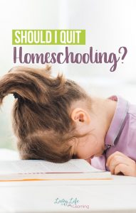 Should I quit homeschooling? It can be tough, homeschooling is a huge task to take on. It May be Time to Quit Homeschooling...at least for the day and enjoy your kids as their mother rather than their teacher.