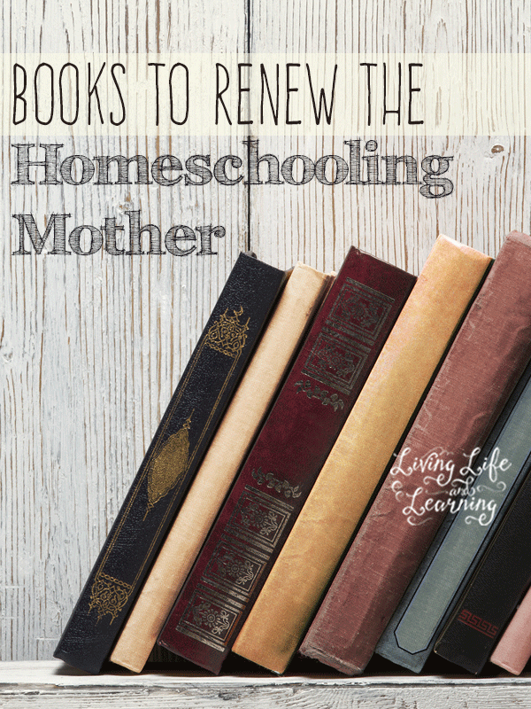 Great books to refresh and renew the homeschooling mother