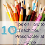 10 Tips on How to Teach Your preschooler at Home, no need for expensive curriculum, you can teach your child at home