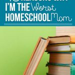 My kids think I'm the worst homeschool mom out there, if they only knew