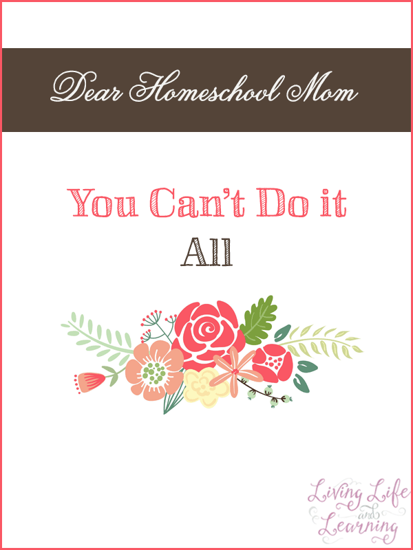 Dear Homeschool Mom, You Can't Do it All - no one can do it all, do the best you can at what you do, it is enough.