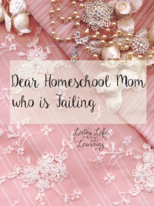 Encouragement for those days when you thing you are failing as a homeschool mom