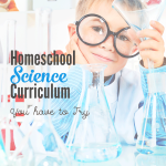 How to find the perfect Homeschool Science Curriculum to get your child engaged and loving science while being easy for you to teach.
