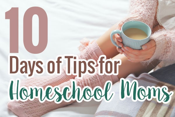 10 Days of tips for homeschool moms, you don't want to miss this