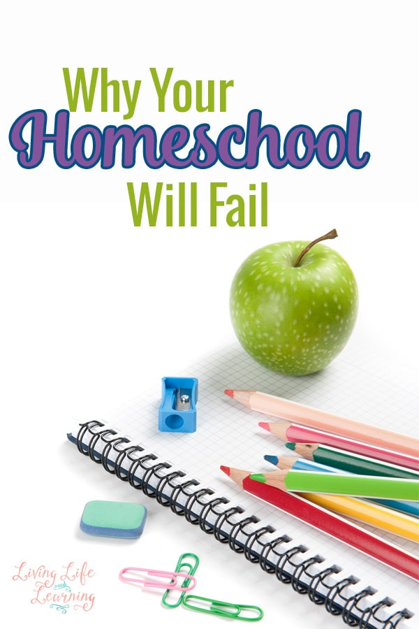 Why your homeschool will fail and you'll consider yourself a homeschool failure if you do these things. Tips and ideas to have a successful homeschool year. Turn your homeschool year around.