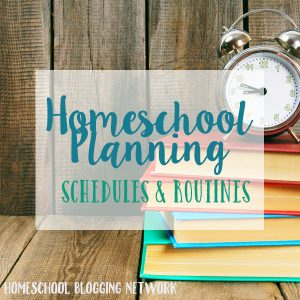 Homeschool planning schedules and routines