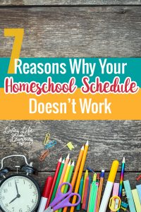 Did your homeschool schedule fail you this year? What changes do you need to make, these 7 reasons why your homeschool schedule doesn't work will give you ideas on what needs to change for the upcoming school year.