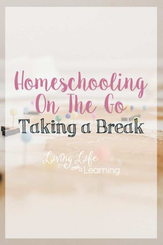 Homeschooling On The Go - Taking a Break. What is it like to stay home? It is awful. I have been in a funk because I just want to go somewhere awesome.