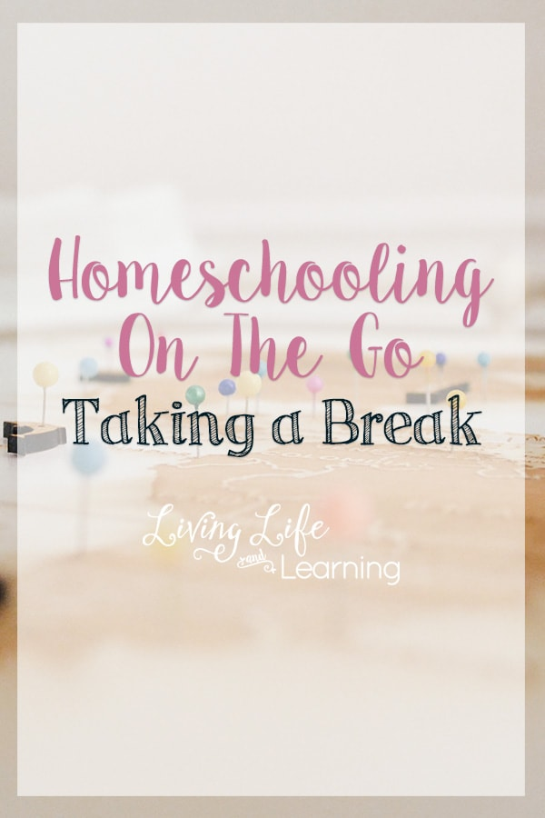 Homeschooling On The Go – Taking a Break