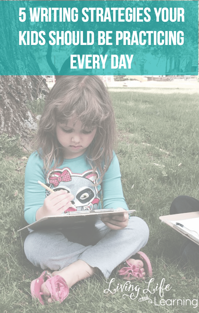 5 Writing Strategies Your Kids Should Be Practicing Everyday