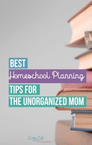 Homeschool Planning Tips for the Unorganized Mom - need help creating a homeschool plan, want to see how another mother homeschools her family, get the best tips to help the overwhelmed homeschool mom so that she can get her homeschool organized and on track for a great school year.