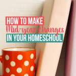 Making changes to your homeschool routine, curriculum or even focus mid-year is not only a great idea but some may be encouraged by it. These tips can help whether you are excited or apprehensive. Make your homeschool the best it can be with tips on how to make mid-yer changes in your homeschool.