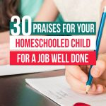 Want help encouraging your kids? 30 praises for your homeschooled child for a job well done is a must-read to encourage your kids the right way.