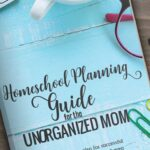 Homeschool Planning Guide for the Unorganized Mom
