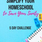 Simplify Your Homeschool to Save Your Sanity