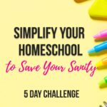 Simplify Your Homeschool to Save Your Sanity Challenge