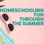 Homeschooling Fun through the Summer
